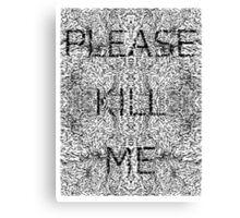 Please Kill Me - Black Canvas Print