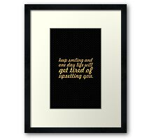 Keep smiling and one day... Inspirational Quote Framed Print