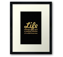 Life always offer... Life Inspirational Quote Framed Print