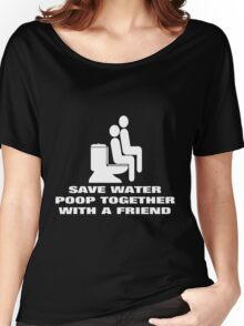 SAVE WATER, POOP TOGETHER WITH A FRIEND Women's Relaxed Fit T-Shirt