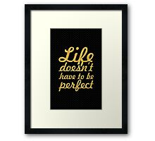 Life doesn't have to be perfect... Inspirational Quote Framed Print