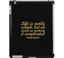 """Life is realy simple, but we... """"Confucius"""" Inspirational Quote iPad Case/Skin"""