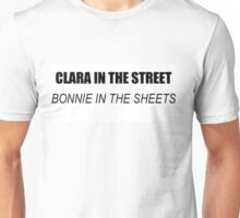 Clara in the street, Bonnie in the sheets Unisex T-Shirt