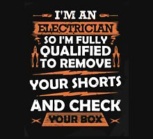 I am an electrician so i am fully qualified to remove your short and check your box Unisex T-Shirt