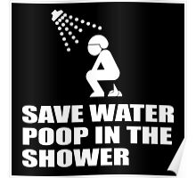 SAVE WATER, POOP IN THE SHOWER Poster