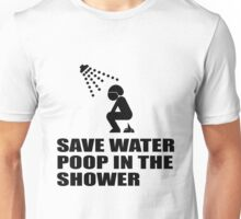 SAVE WATER, POOP IN THE SHOWER Unisex T-Shirt