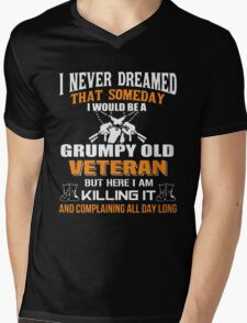 I never dreamed that someday i would be a grumpy old veteran but here i am kill it and complaining all day long Mens V-Neck T-Shirt