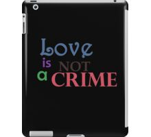 Love is not a crime iPad Case/Skin