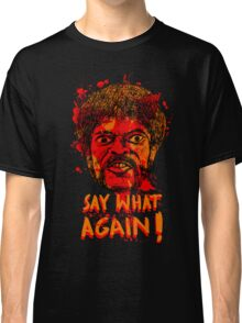Pulp Fiction say what again! Classic T-Shirt