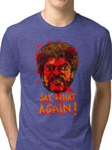 Pulp Fiction say what again! Tri-blend T-Shirt
