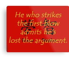 He Who Strikes the First Blow - Chinese Proverb Metal Print