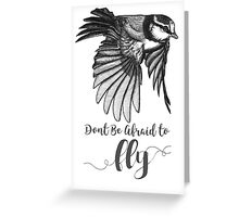 Don't Be Afraid To Fly Greeting Card