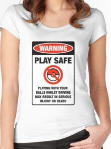 Pokemon Go Warning sign Play safe Playing with your balls whilst driving may result in serious injury or death Women's Fitted Scoop T-Shirt