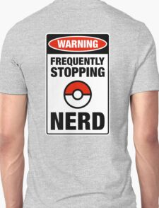 Pokemon Go Nerd Frequently Stopping Unisex T-Shirt