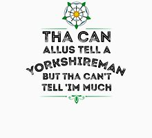 Tha Can Allus Tell A Yorkshireman Unisex T-Shirt