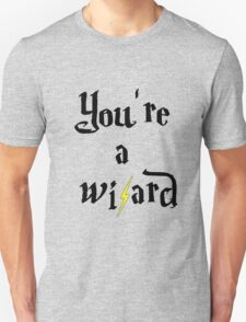 You're a wizard Unisex T-Shirt