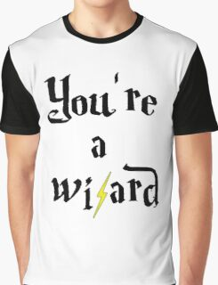 You're a wizard Graphic T-Shirt