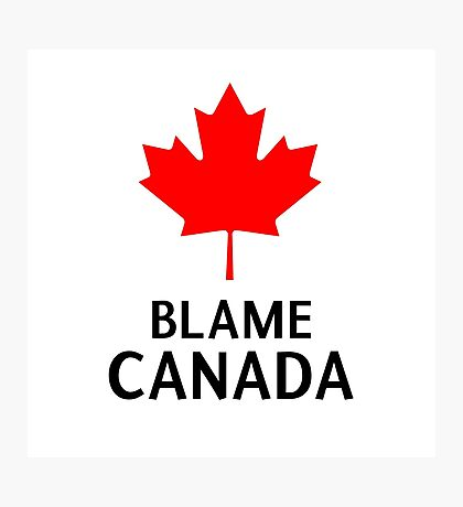 Blame Canada South Park Bigger Longer And Uncut Funny Quote Photographic Print