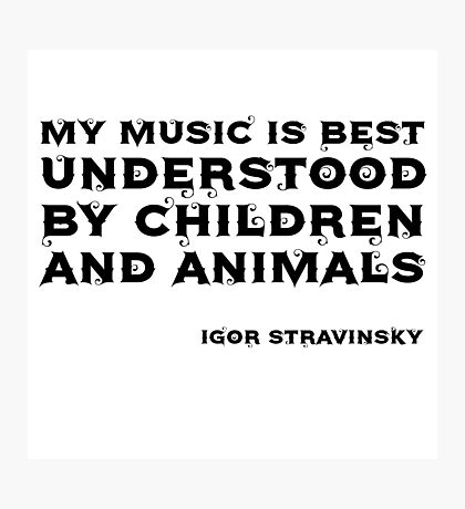 Igor Stravinsky Quote Funny Cool Strange Photographic Print