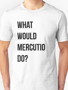 What would Mercutio do? Unisex T-Shirt