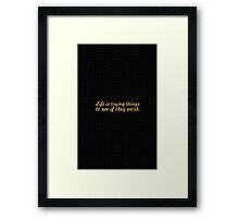 """Life is trying things... """"Ray Bradbury"""" Inspirational Quote Framed Print"""