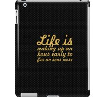 Life is waking up an... Inspirational Quote iPad Case/Skin