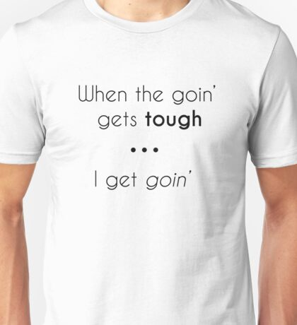 When the Going' Gets Tough Unisex T-Shirt