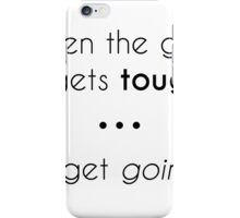 When the Going' Gets Tough iPhone Case/Skin