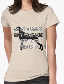 My Weimaraner Don't Want None Womens Fitted T-Shirt