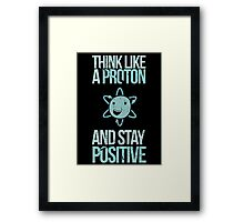 Excuse Me While I Science: Think Like A Proton and Stay Positive Framed Print