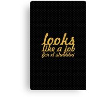 Looks like a job for... Inspirational Quote Canvas Print