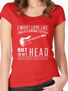 I might look like i am listening to you but in my head i am playing my guitar Women's Fitted Scoop T-Shirt