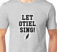 Let Otiel Sing! Unisex T-Shirt
