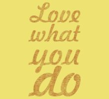 Love what you do... Inspirational Quote Baby Tee