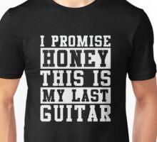 I promise honey this is my last guitar Unisex T-Shirt