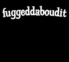 Fuggeddaboudit by digerati