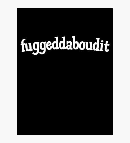 Fuggeddaboudit Photographic Print