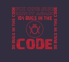 99 bugs in the code! 99bugs in the code! fix one bug, run it again! 104 bugs in the code Unisex T-Shirt