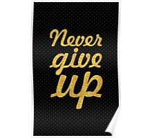 Never give up... Inspirational Quote Poster