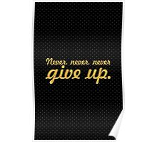 Never never never give up... Inspirational Quote Poster