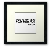 Frank Zappa Funny Quote Jazz Is Not Dead Framed Print