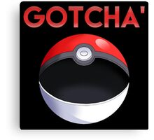 Pokemon GO: Gotcha'  Canvas Print