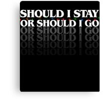should I stay or sould I go (stranger things) Canvas Print