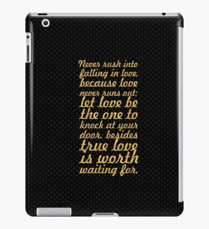 Never rush into... Inspirational Quote iPad Case/Skin