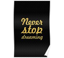 Never stop dreaming... Inspirational Quote Poster