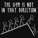 The Gym is Not in That Direction by Greenbaby