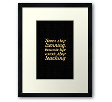 Never stop learning... Inspirational Quote Framed Print