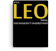 It's A LEO Thing, You Wouldn't Understand! Canvas Print