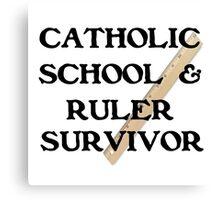 CATHOLIC SCHOOL & RULER SURVIVOR Canvas Print