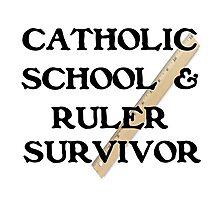 CATHOLIC SCHOOL & RULER SURVIVOR Photographic Print